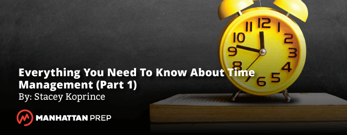 Manhattan Prep GMAT Blog - Everything You Need to Know About Time Management - Part 1