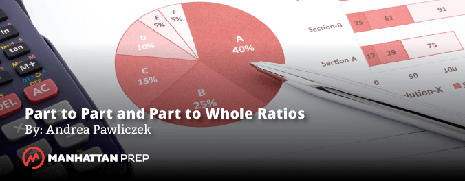 Manhattan Prep GMAT Blog - Part to Part and Part to Whole Ratios by Andrea Pawliczek