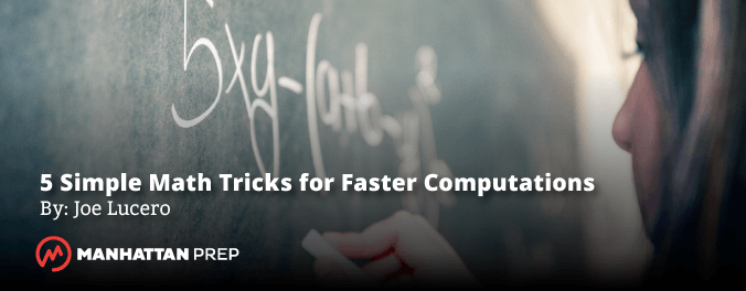 Manhattan Prep GMAT Blog - 5 Simple Math Tricks for Faster Computations by Joe Lucero