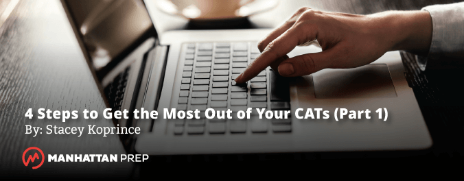 Manhattan Prep GMAT Blog - 4 Steps to Get the Most Out of Your CATs by Stacey Koprince