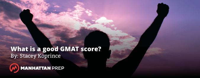Manhattan Prep GMAT Blog - What Is a Good GMAT Score by Stacey Koprince