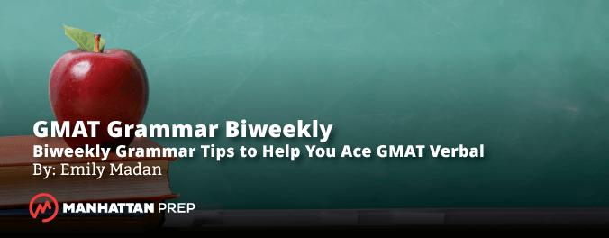 Manhattan Prep GRE Blog - GMAT Grammar Biweekly: Adverbial Modifiers