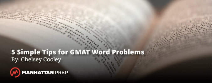Manhattan Prep GMAT Blog - Five Simple Tips for GMAT Word Problems by Chelsey Cooley