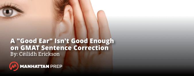 Manhattan Prep GMAT Blog - A Good Ear Isn't Good Enough on GMAT Sentence Correction