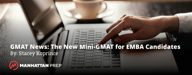 Manhattan Prep GMAT Blog - The New Mini-GMAT for EMBA Candidates by Stacey Koprince