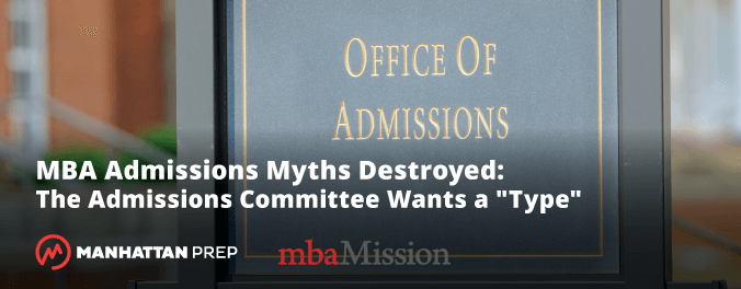 Manhattan Prep GMAT Blog - MBA Admissions Myths Destroyed: The Admissions Committee Wants a Type by mbaMission