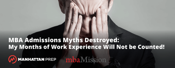 Manhattan Prep GMAT Blog - mbaMission Admissions Myths Destroyed: My Months of Work Experience Will Not Be Counted