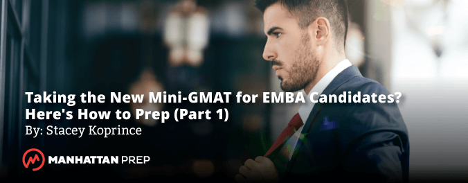 Manhattan Prep GMAT Blog - Taking the New Mini-GMAT for EMBA Candidates? Here's How to Prep (Part 1) by Stacey Koprince