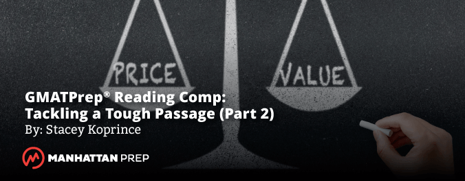 Manhattan Prep GMAT Blog - GMATPrep® Reading Comprehension: Tackling a Tough GMAT Passage - Part 2 by Stacey Koprince