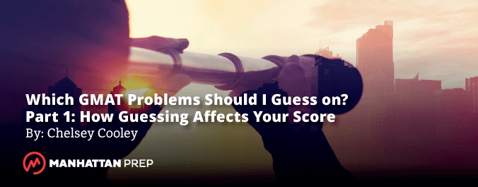 Manhattan Prep GMAT Blog - Which GMAT Problems Should I Guess on? - Part 1: How Guessing Affects Your Score