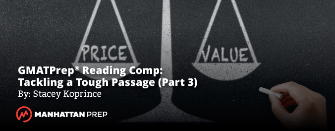 Manhattan Prep GMAT Blog - GMATPrep Reading Comp: Tackling a Tough Passage (part 3) by Stacey Koprince