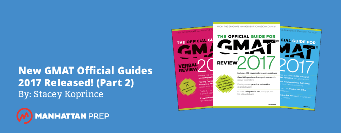 Manhattan Prep GMAT Blog - New GMAT Official Guides 2017 Released! - Part 2 by Stacey Koprince