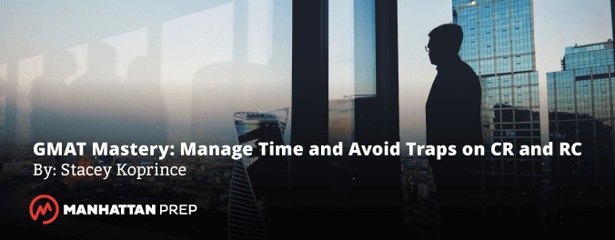 SK 366 - GMAT Mastery: Manage Time and Avoid Traps on Critical Reasoning and Reading Comprehension by Stacey Koprince