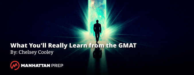 Manhattan Prep GMAT Blog - What You'll Really Learn from the GMAT by Chelsey Cooley
