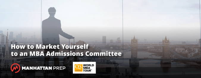 Manhattan Prep GMAT Blog - How to Market Yourself to an MBA Admissions Committee - QS World MBA Tour