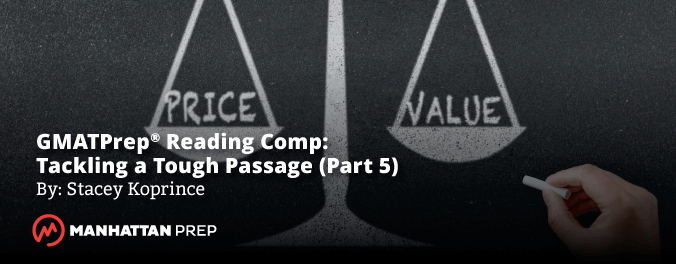 Manhattan Prep GMAT Blog - GMATPrep Reading Comp: Tackling a Tough Passage - Part 4 by Stacey Koprince