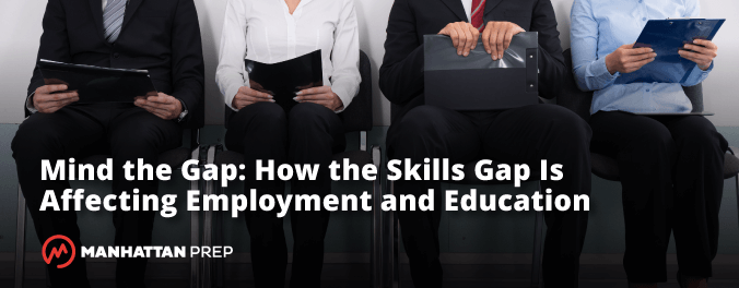 Manhattan Prep GMAT Blog - Min the Gap: How the Skills Gap Is Affecting Employment and Education by Manhattan Prep