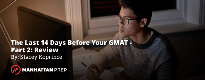 Manhattan Prep GMAT Blog - The Last Two Weeks Before Your GMAT, Part 2: Review by Stacey Koprince