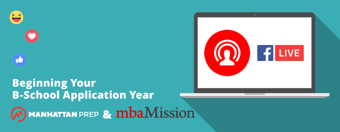 Manhattan Prep GMAT Blog - Beginning Your B-School Application Year: Facebook Live
