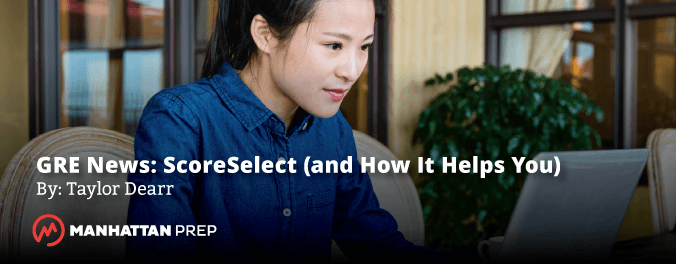 Manhattan Prep GRE Blog - GRE News: ScoreSelect (and How It Helps You) by Taylor Dearr