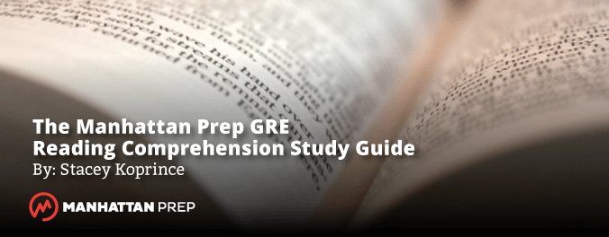Manhattan Prep GRE Blog - Reading Comprehension Study Guide by Stacey Koprince