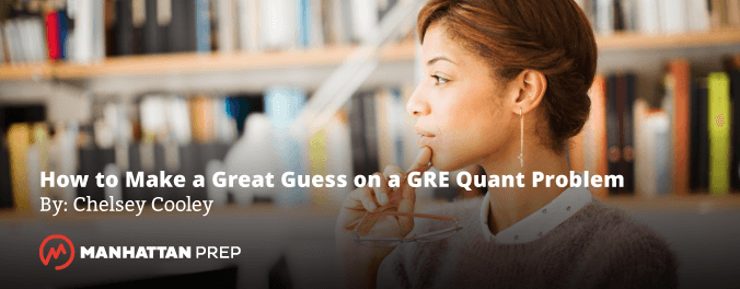 Manhattan Prep GRE Blog - Here's How to Make a Great Guess on a GRE Quant Problem by Chelsey Cooley