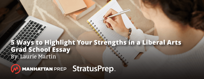 Manhattan Prep GRE Blog - 5 Ways to Highlights Your Strengths in a Liberal Arts Grad School Essay by Laurie Martin - Stratus Prep