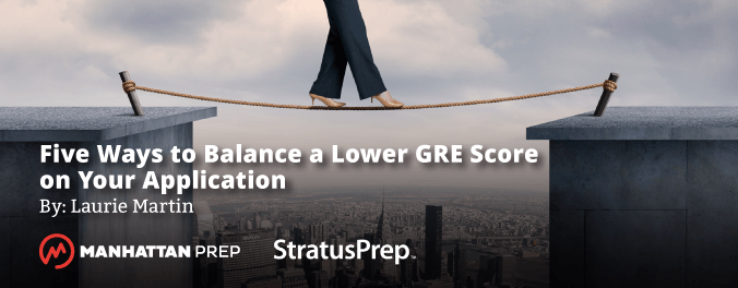 Manhattan Prep GRE Blog - Five Ways to Balance a Lower GRE Score on Your Application by Laurie Martin of Stratus Prep