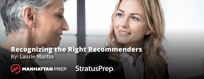 Manhattan Prep GRE Blog - Recognizing the Right Recommenders by Laurie Martin of Stratus Prep