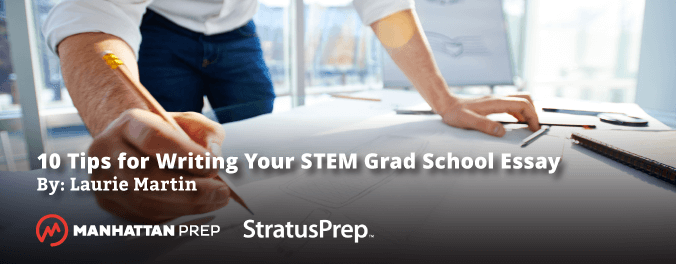 Manhattan Prep GRE Blog - 10 Tips for Writing Your STEM Grad School Essay by Laurie Martin of Stratus Prep