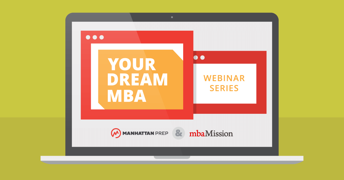 Manhattan Prep GRE Blog - Your Dream MBA: 5 Steps to Getting In - Free Webinar Series Featuring Columbia and Yale by Manhattan Prep