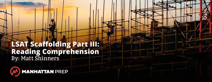 Manhattan Prep LSAT Blog - LSAT Scaffolding Part III: Reading Comprehension