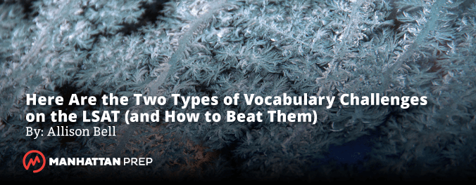 Manhattan Prep LSAT Blog - Here Are the Two Types of Vocabulary Challenges on the LSAT (and How to Beat Them) - Allison Bell