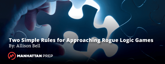 Manhattan Prep LSAT Blog - Two Simple Rules for Approaching Rogue Logic Games by Allison Bell