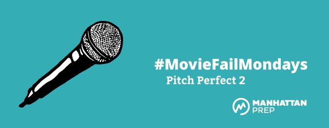 Manhattan Prep LSAT Blog - Movie Fail Mondays: Pitch Perfect 2 by Matt Shinners