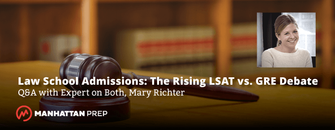 Manhattan Prep LSAT Blog - Law School Admissions: The Rising LSAT vs. GRE Debate Q&A With Expert on Both, Mary Richter
