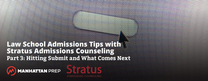 Manhattan Prep LSAT Blog - Law School Admissions Tips with Stratus Admissions Counseling - Part 3: Hitting Submit and What Comes Next by Stratus Admissions Counseling