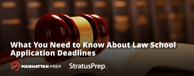 Manhattan Prep LSAT Blog - What You Need to Know About Law School Application Deadlines by Stratus Prep