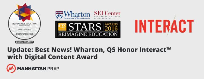 Wharton QS Honors GMAT LSAT Interact with Reimagine Education 2016 Digital Content Silver Award - Manhattan Prep LSAT Blog
